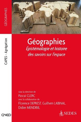 Gographies : pistmologie et histoire des savoirs sur l'espace (Codition CNED/SEDES)