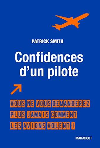 Confidences d'un pilote: Vous ne vous demanderez plus jamais comment les avions volent ! par Patrick SMITH