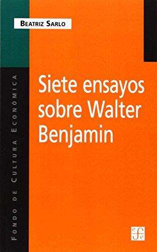 Siete Ensayos Sobre Walter Benjamin por Beatriz Sarlo
