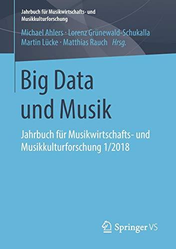 Big Data und Musik: Jahrbuch für Musikwirtschafts- und Musikkulturforschung 1/2018