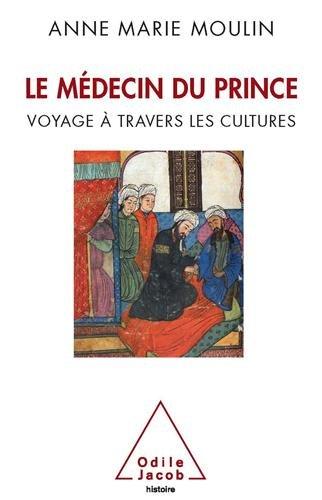 Le médecin du prince : Voyage à travers les cultures par Anne-Marie Moulin