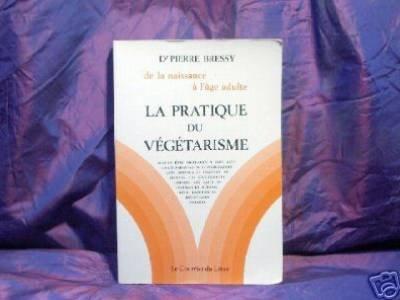 Pratique du vegetarisme equilibre par bressy 1984 par