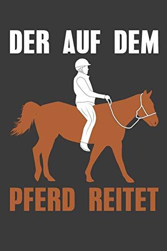 Der auf dem Pferd reitet: Liniertes DinA 5 Notizbuch für Reiterinnen und Reiter, die Pferde lieben Pferde-Trainings Notizheft