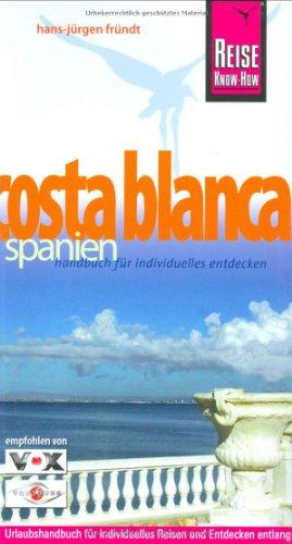 """Costa Blanca. Urlaubshandbuch: Handbuch für individuelles Reisen und Entdecken entlang der """"Weißen Küste"""" (Reiseführer)"""