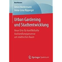 Urban Gardening und Stadtentwicklung: Neue Orte für konflikthafte Aushandlungsprozesse um städtischen Raum (BestMasters)