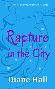 Rapture in The City (The Sequel to Catching Feathers in the Wind) by [Hall, Diane]