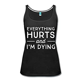 86dd159e94b5 Spreadshirt Everything Hurts and I m Dying Funny Gym Quote Women s ...