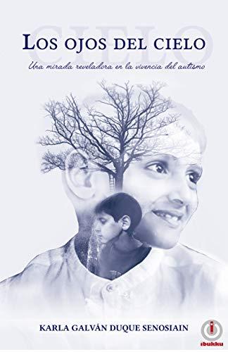 Los ojos del cielo: Una mirada reveladora en la vivencia del autismo por Karla Galván Duque Senosiain