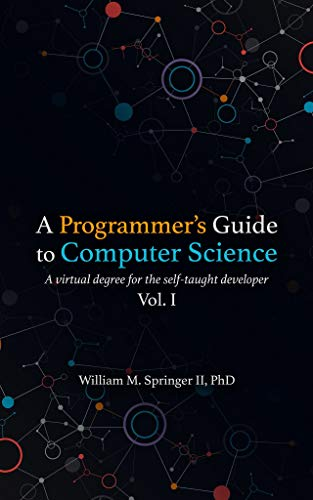 A Programmer's Guide to Computer Science [TABLET ONLY]: A virtual degree for the self-taught developer (English Edition)