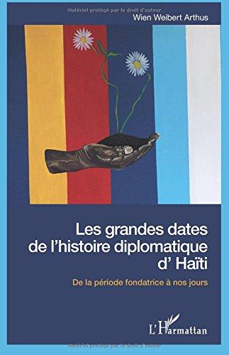 Les grandes dates de l'histoire diplomatique d'Haïti: De la période fondatrice à nos jours