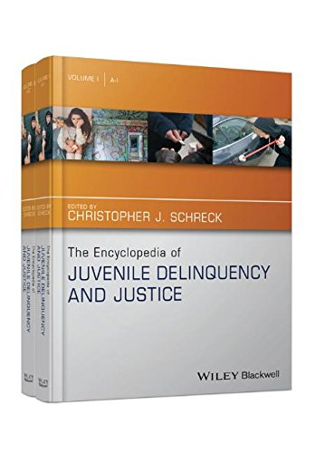 The Encyclopedia of Juvenile Delinquency and Justice (The Wiley Series of Encyclopedias in Criminology & Criminal Justice)