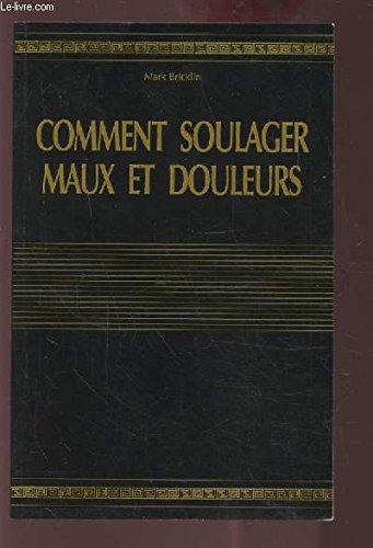 COMMENT SOULAGER MAUX ET DOULEURS. par BRINCKLIN MARK