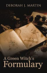 A Green Witch's Formulary by Deborah J. Martin (2011-08-03)