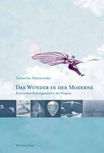 Das Wunder in der Moderne. Eine andere Kulturgeschichte des Fliegens