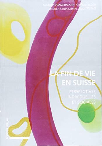 La Fin de Vie En Suisse: Perspectives Individuelles Et Sociales