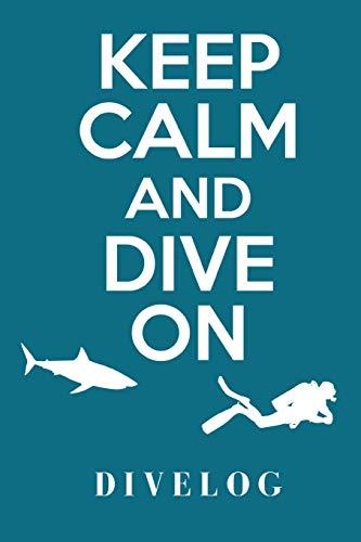 Keep Calm And Dive On Divelog: das praktische Taucher Logbuch für 108 Tauchgänge, Format 6x9