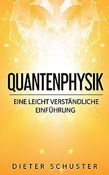 Quantenphysik: Eine leicht verständliche Einführung von [Schuster, Dieter]