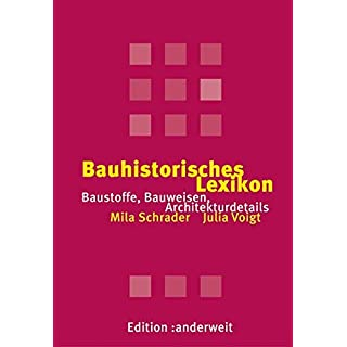 Bauhistorisches Lexikon: Baustoffe, Bauweisen, Architekturdetails