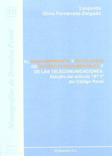 El descubrimiento y revelación de secretos documentales y de las telecomunicaciones: Estudio del artículo 197.1º del Código Penal (Colección Monografías de Derecho Penal) por Leopoldo Olmo Fernández-Delgado