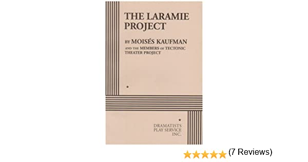 essays about the laramie project Review about the laramie project name: lecturer: course: date: review about the laramie project the laramie project is a dramatist play, which was opened by moises.
