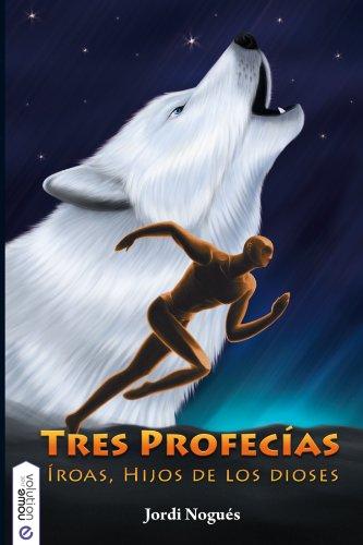 Tres profecías: Iroas los hijos de los dioses 1 (Íroas, hijos de ...