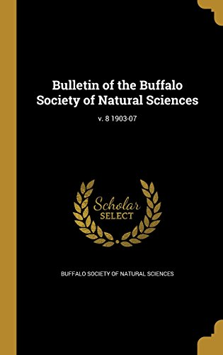 Bulletin of the Buffalo Society of Natural Sciences; V. 8 1903-07 (Natural 07)