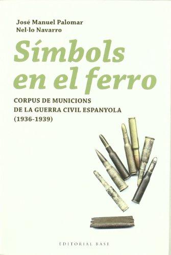 Símbols en el ferro: Corpus de municions de la Guerra Civil espanyola (1936-1939) (Base Històrica)
