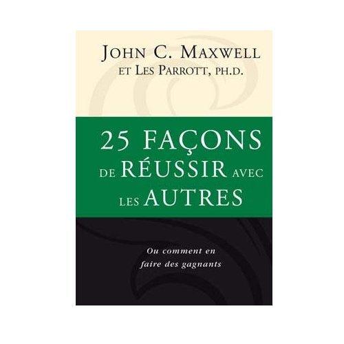 25 façons de réussir avec les autres par John C. Maxwell