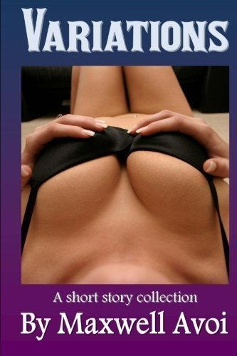Variations: A collection of fantasy and sci-fi erotica by Maxwell Avoi (2012-11-29)