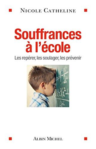 Souffrances à l'école : les repérer, les soulager, les prévenir / Nicole Catheline.- [Paris] : Albin Michel , DL 2016, cop. 2016