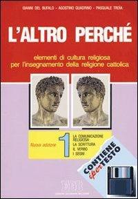 L'altro perch. Elementi di cultura religiosa per l'insegnamento della religione cattolica nelle scuole superiori. Con floppy disk: 1