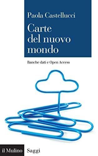 Carte del nuovo mondo: Banche dati e Open Access (Saggi Vol. 853) di Paola Castellucci