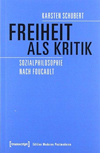Freiheit als Kritik: Sozialphilosophie nach Foucault (Edition Moderne Postmoderne)