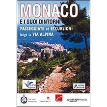 Monaco e i suoi dintorni. Passeggiate ed escursioni lungo la via alpina. Ediz. italiana e francese