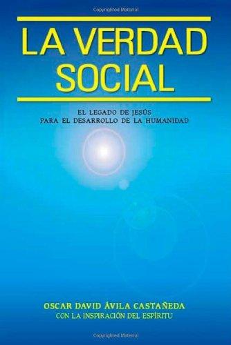 La Verdad Social: El Legado de Jesús para el Desarrollo de la Humanidad: El Legado De Jesus Para El Desarrollo De La Humanidad