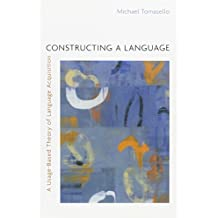 Constructing a Language: A Usage-Based Theory of Language Acquisition by Michael Tomasello (2005-03-31)