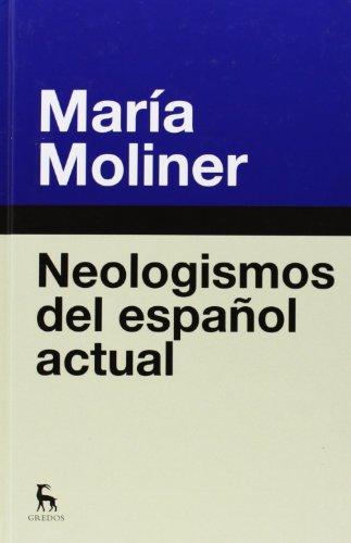 Neologismos del español actual (DICCIONARIOS) por MARIA MOLINER RUIZ