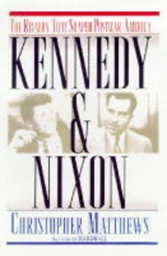 kennedy-nixon-the-rivalry-that-shaped-postwar-america-by-christopher-j-matthews-1996-06-03