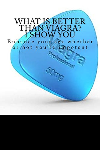 what-is-better-than-viagra-i-show-you-enhance-your-sex-whether-or-not-your-impotent