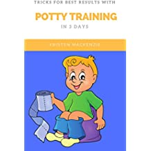 Tricks for Best Results with Potty Training In 3 Days: A complete step by step guide on How to Potty Train a Boy in 3 Days