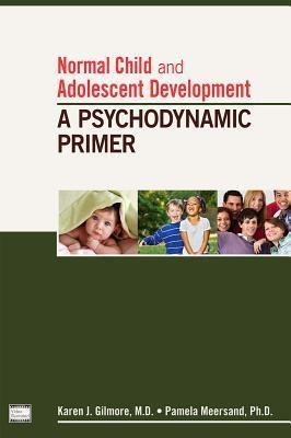 [(Normal Child and Adolescent Development: A Psychodynamic Primer)] [Author: Karen J. Gilmore] published on (December, 2013)