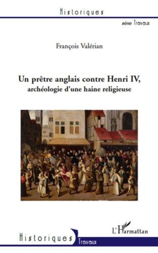 En ligne téléchargement gratuit Un prètre anglais contre Henri IV: Archéologie d'une haine religieuse pdf, epub ebook