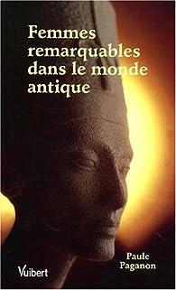 Femmes remarquables dans le monde antique par Paule Paganon