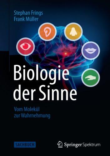 Biologie der Sinne: Vom Molekül zur Wahrnehmung