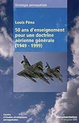 Cinquante ans d'enseignement pour une doctrine aérienne générale (1949-1999)