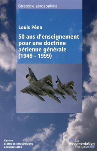 50 ans d'enseignement pour une doctrine aérienne générale (1949 - 1999)