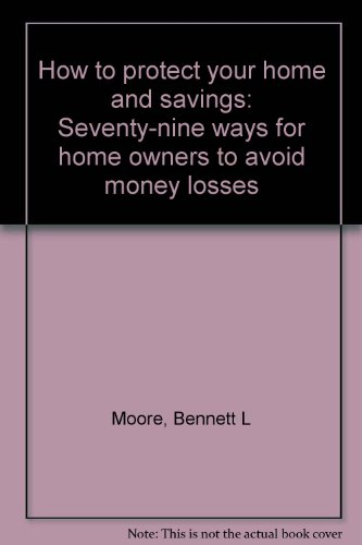 how-to-protect-your-home-and-savings-seventy-nine-ways-for-home-owners-to-avoid-money-losses