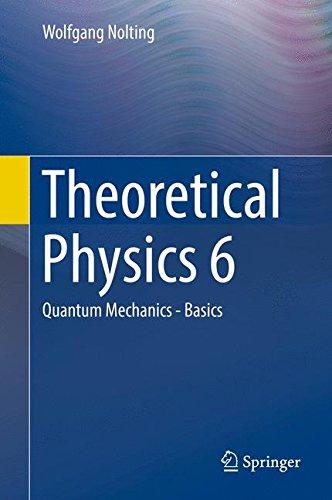 Theoretical Physics 6: Quantum Mechanics - Basics por Wolfgang Nolting