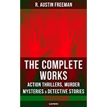 The Complete Works of R. Austin Freeman: Action Thrillers, Murder Mysteries & Detective Stories (Illustrated): The Red Thumb Mark, The Eye of Osiris, A ... Portrait Mystery and more (English Edition)