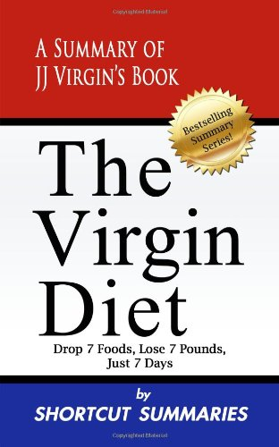 The Virgin Diet: A Summary of JJ Virgin's Book Drop 7 Foods, Lose 7 Pounds, Just 7 Days
